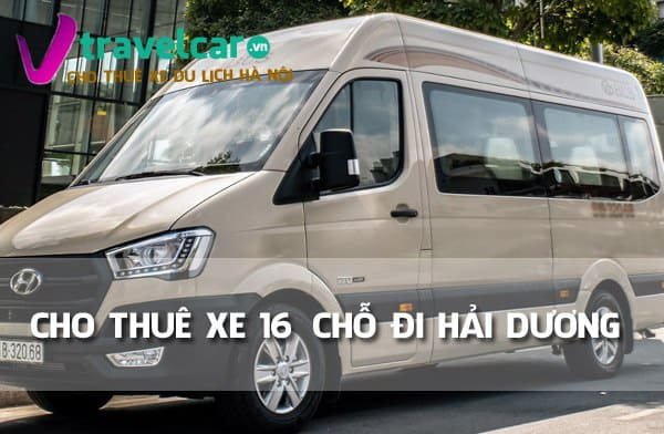 Công ty chuyên cho thuê xe 16 chỗ đi Hải Dương giá rẻ tại Hà Nội.