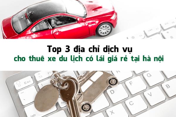 Top 3 địa chỉ dịch vụ cho thuê xe du lịch có lái giá rẻ tại hà nội