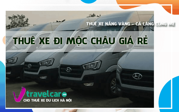 Công ty chuyên cho thuê xe đi Mộc Châu(Sơn La) giá rẻ tại Hà Nội.