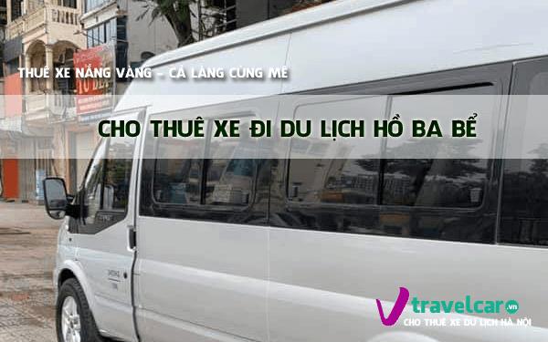 Công ty chuyên cho thuê xe đi hồ Ba Bể(Bắc Kạn) giá rẻ tại Hà Nội