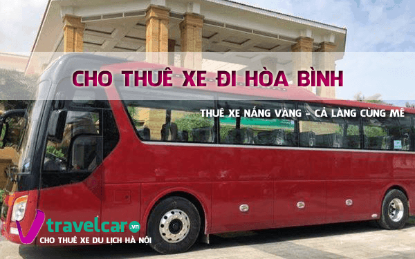 Công ty chuyên cho thuê xe đi Hòa Bình uy tín, giá rẻ tại Hà Nội.