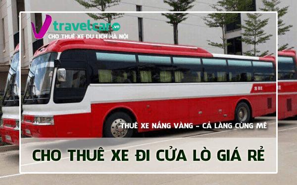Bảng giá và dịch vụ thuê xe đi Của Lò 4-45 chỗ giá rẻ tại Hà Nội
