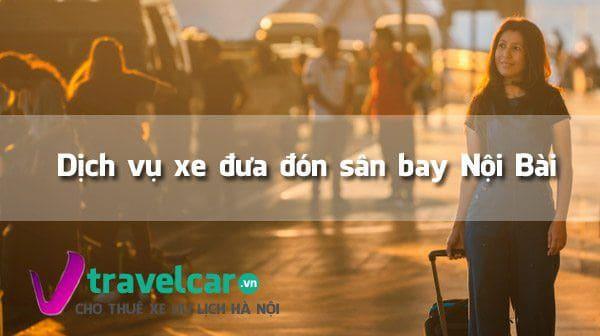 Dịch vụ xe đưa đón sân bay Nội Bài giá rẻ tại Hà Nội
