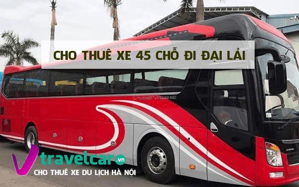 Công ty chuyên cho thuê xe 45 chỗ đi Đại Lải giá rẻ tại Hà Nội
